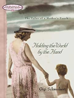 Holding the World by the Hand: The value of a mother's touch (Motherhood Club)