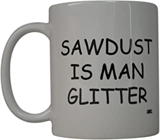 Funny Dad Coffee Mug Dad Sawdust Is Man Glitter Novelty Cup Great Gift Idea For Men Father Husband Grandfather