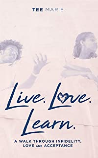 Live, Love, Learn: A Walk through Infidelity, Love and Acceptance