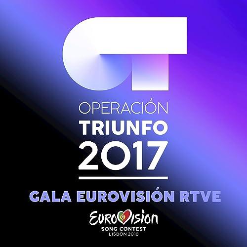 Ot Gala Eurovisión Rtve (Operación Triunfo 2017) by Various ...