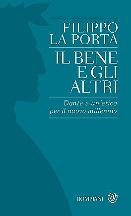 Il bene e gli altri: Dante e unetica per il nuovo millennio