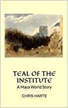 Teal of the Institute: A Maya World Story
