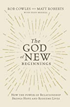 The God of New Beginnings: How the Power of Relationship Brings Hope and Redeems Lives