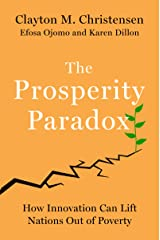 The Prosperity Paradox: How Innovation Can Lift Nations Out of Poverty Kindle Edition