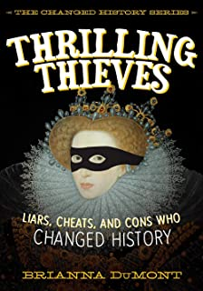 Thrilling Thieves: Thrilling Thieves: Liars, Cheats, and Cons Who Changed History
