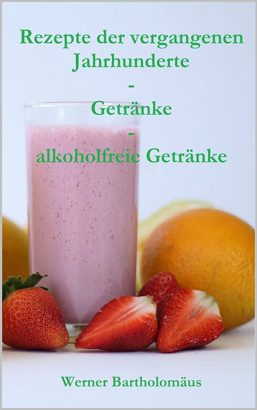 がっかりする除外する海Rezepte der vergangenen Jahrhunderte - Getr?nke - alkoholfreie Getr?nke (German Edition)
