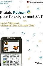 Livres Projets Python pour l'enseignement SNT: Avec la TI-83 Premium CE, le TI-InnovatorTM Hub et le TI-InnovatorTM Rover (Eyrolles) PDF