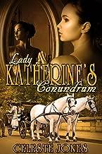 Lady Katherine's Conundrum (Lady Katherine's Comeuppance Book 2)