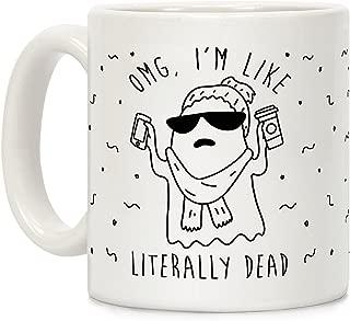 LookHUMAN OMG I'm Like Literally Dead Ghost White 11 Ounce Ceramic Coffee Mug