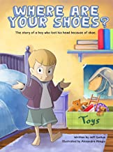 Where Are Your Shoes?: The story of a boy who lost his head because of a shoe. (English Edition)