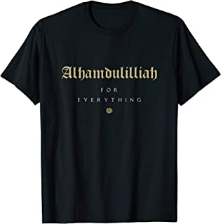 Alhamdulillah For Everything Gold Islamic For Muslim T-Shirt