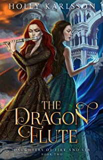 The Dragon Flute: Daughters of Fire & Sea Book Two