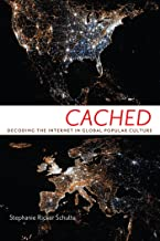 Cached: Decoding the Internet in Global Popular Culture (Critical Cultural Communication)