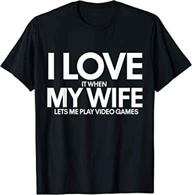 I Love My Wife Let Me Play Video Games for Gamer T-Shirt