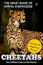 Cheetahs: The Swiftest Cats on the Planet (includes 20+ magnificent photos!) (The Great Book of Animal Knowledge) (Volume 4)