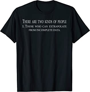 THOSE WHO CAN EXTRAPOLATE FROM INCOMPLETE DATA T-SHIRT