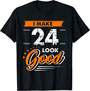 24th Birthday Gifts I Make 24 Years Old Look Good D1 T-Shirt