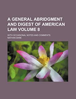 A General Abridgment and Digest of American Law Volume 8; With Occasional Notes and Comments