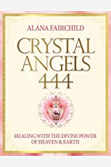 Crystal Angels 444: Healing with the Divine Power of Heaven and Earth (English Edition) Format Kindle
