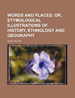 Words and Places; Or, Etymological Illustrations of History, Ethnology and Geography