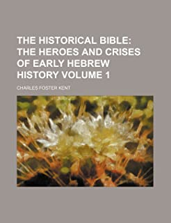 The Historical Bible; The Heroes and Crises of Early Hebrew History Volume 1