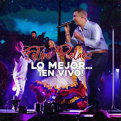 Lo Mejor En Vivo By Felipe Peláez On Amazon Music