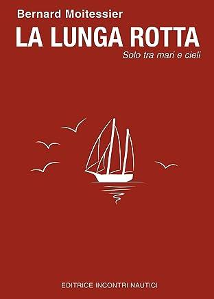 La Lunga Rotta: solo tra mari e cieli (Italian Edition)