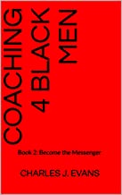 Coaching 4 Black Men: Book 2: Become the Messenger