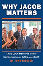 Why Jacob Matters: Change Culture and Cultivate Talent by Listening, Leading, and Building Accountability
