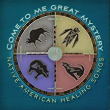 Come to Me Great Mystery - Native American Healing Songs