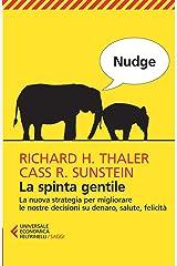 Nudge. La spinta gentile: La nuova strategia per migliorare le nostre decisioni su denaro, salute, felicità (Italian Edition) eBook Kindle