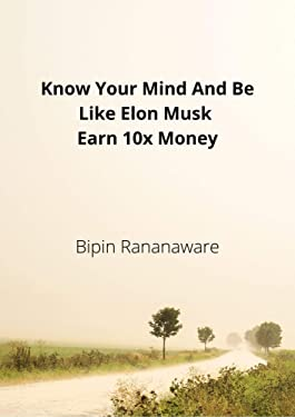 Know your mind and be like Elon Musk . Earn 10x Money: Beyond Ordinary Success (Personal Development)
