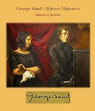 GEORGE SAND : Œuvres Majeures (Illustrées et Annotées): Indiana / Valentine / Lélia / Mauprat / La Mare au Diable / Le Der...