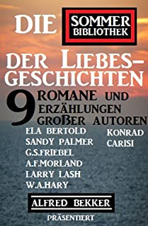 Die Sommer Bibliothek der Liebesgeschichten: Alfred Bekker präsentiert 10 Romane und Erzählungen großer Autoren (German Ed...