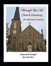 Through This Old Church Doorway - A Christmas Cantata: A Christmas Cantata