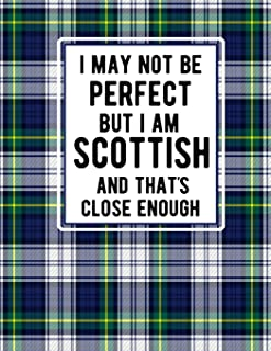 I May Not Be Perfect But I Am Scottish And That's Close Enough: Scottish Notebook Blue Plaid Tartan Plaid 100 Pages 8.5 x11