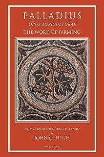 Palladius: Opus Agriculturae: Opus Agriculturae the Work of Farming