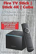 Fire TV Stick|Stick 4K|Cube - Ultimate List of the Essential Tips and Tricks (Including Kodi Setup Guide + 371 Alexa Commands)