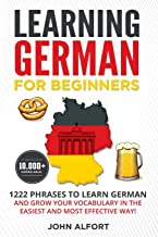 LEARNING GERMAN FOR BEGINNERS: 1222 Phrases to Learn German and Grow your Vocabulary in the Easiest and Most Effective Way! (Complete German Phrasebook)