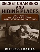 Secret Chambers and Hiding Places: Learn How to Stash Your Stuff Safely At Home or On the Go
