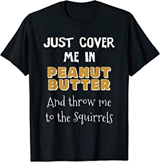 Just Cover Me In Peanut Butter Squirrels PB Lover Gift