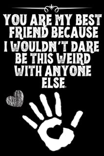 You are my best friend because I wouldn't dare be this weird with anyone else.: lined notebook for Man, Woman, Boys, Girls...