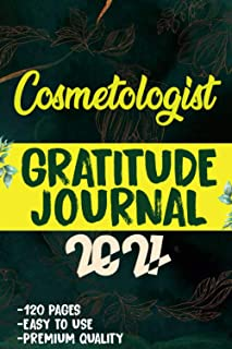 Cosmetologist Gratitude Journal 2021: 120 Grateful Days to start today journal to be confident, grateful and blessed   lea...