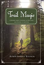 Trail Magic: A Journey About Starting in One Place and Ending in Another