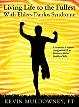 Living Life to the Fullest with Ehlers-Danlos Syndrome: Guide to Living a Better Quality of Life While Having EDS PDF