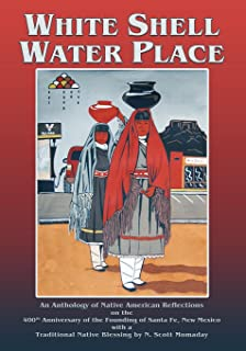 White Shell Water Place, An Anthology of Native American Reflections on the 400th Anniversary of the Founding of Santa Fe, New Mexico