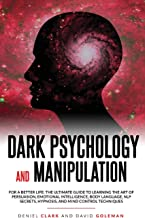 Dark Psychology and Manipulation: For a Better Life: The Ultimate Guide to Learning the Art of Persuasion, Emotional Intel...