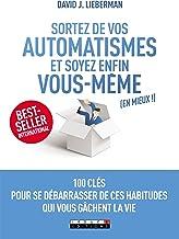 Sortez de vos automatismes et soyez enfin vous-mêmes (en mieux !) (DEVELOPPEMENT P) (French Edition)