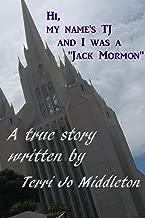 Hi, my name's TJ and I was a Jack~Mormon: A true story written by Terri Jo Middleton