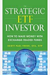 The Strategic ETF Investor: How to Make Money with Exchange Traded Funds Kindle Edition